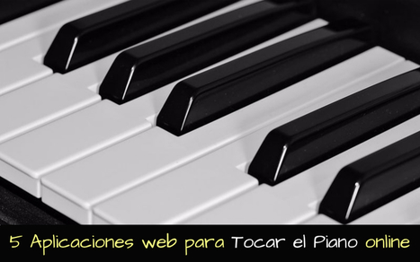 Tocar el Piano online: 5 aplicaciones web gratuitas | Aprendiendo a Distancia | Scoop.it