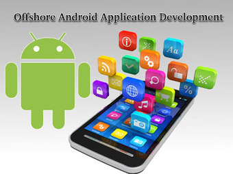 Offshore Android Application Development – A Great Way to Get Android Apps | Android App Development | Scoop.it