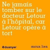 Ne jamais tomber sur le docteur Letour à l'hôpital, car Letour opère à tort | Trollface , meme et humour 2.0 | Scoop.it