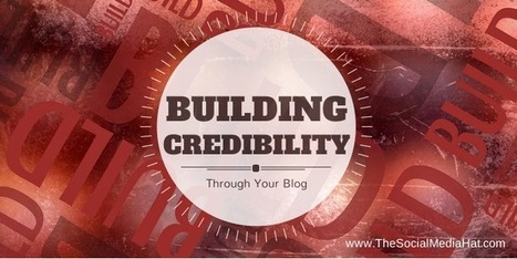 Building Credibility Through Your Blog – What Do You Need to Know? | Understanding Social Media | Scoop.it
