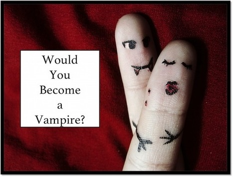 Should You Become a Vampire? | For Lovers of Paranormal Romance | Scoop.it