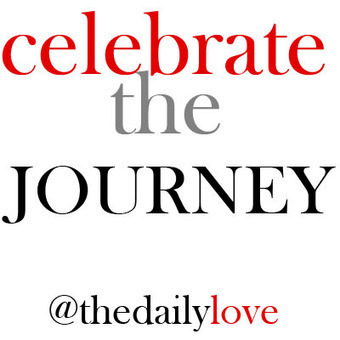 Visual Inspiration: Celebrate the journey! - The Daily Love | Sending My Love | Scoop.it