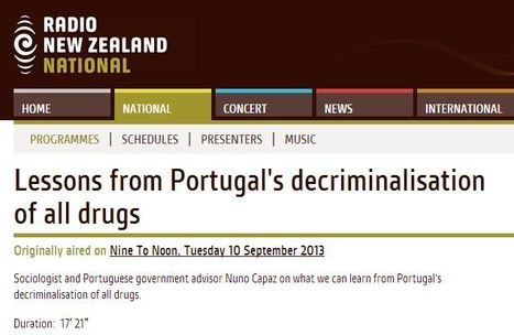 Radio New Zealand:  Lessons from Portugal's decriminalisation of all drugs | Drugs, Society, Human Rights & Justice | Scoop.it