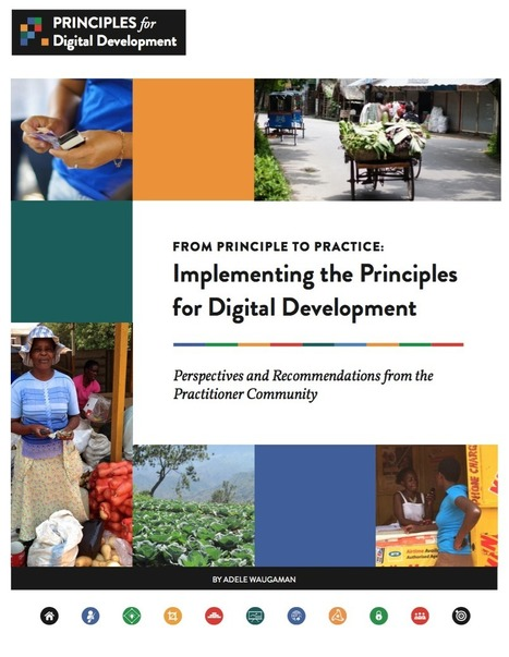 From principle to practice: implementing the principles for digital development (summary and full PDF report)  | Gestion des connaissances et TIC pour le développement | Scoop.it