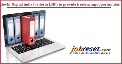 Govts' Digital India Platform (DIP) to provide freelancing opportunities | Latest Government Jobs Opening in India | Scoop.it