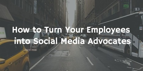 How to Turn Employees into Social Media Advocates | Practical Networked Leadership Skills | Scoop.it