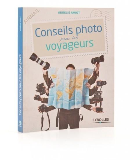Conseils photo pour les voyageurs : le livre !   Voyager malin !   Scoop.it