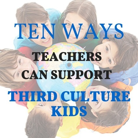 10 Ways Teachers Can Support Third Culture Kids | The Global Education Conference Network Scoop | Scoop.it