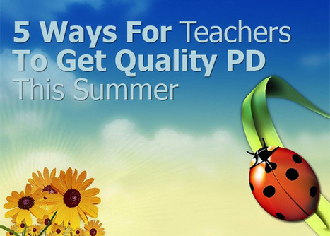 5 Ways For Teachers To Get Quality PD This Summer - Edudemic   Thoughts about Tech Trends in Education   Scoop.it