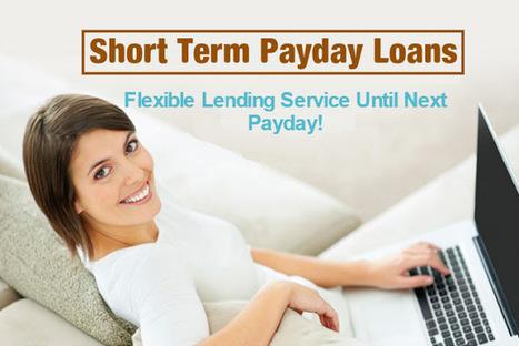 Short Term Payday Loans- Flexible Lending Service Until Next Payday! | Short Term Loans | Scoop.it