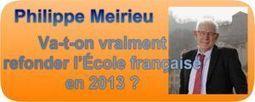 Philippe Meirieu : Va-t-on vraiment refonder l'École française en 2013 ? - Café Pédagogique // 8-01-13 | Philippe Meirieu | Scoop.it