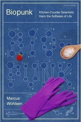 Biopunk: DIY Scientists Hack the Software of Life | VIM | Scoop.it