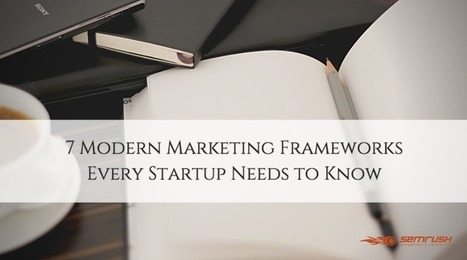7 Modern Marketing Frameworks Every Startup Needs to Know - SEMrush Blog | Startup - Growth Hacking | Scoop.it