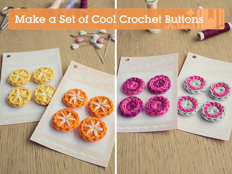 Quick Tip: Make a Set of Cool Crochet Buttons | Crafttuts+ | Crafting and Crafts | Scoop.it