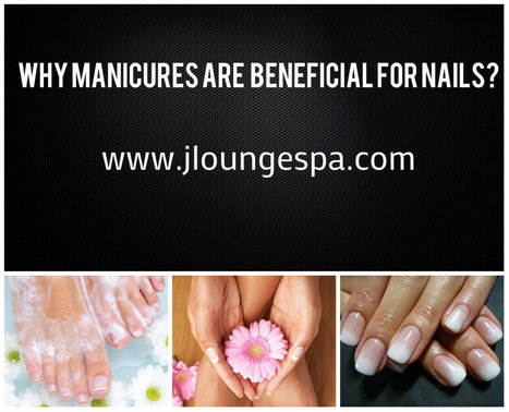 Why Manicures are Considered Beneficial for your Nails? | Jloungespa Boulder Massage | Scoop.it