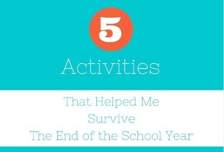 5 Activities That Helped Me Survive the End of the School Year - Getting Smart | Education | Scoop.it