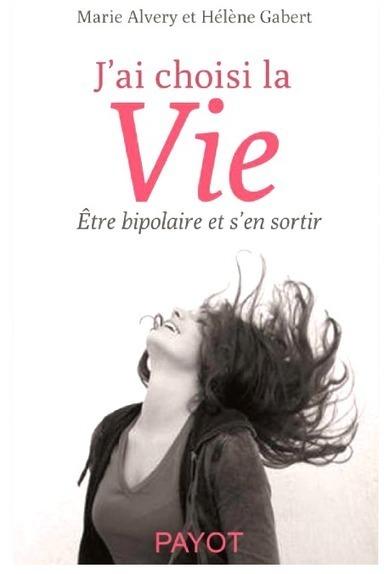 J'ai choisi la Vie - Livre témoignage sur le trouble bipolaire | Trouble Bipolaire | Scoop.it