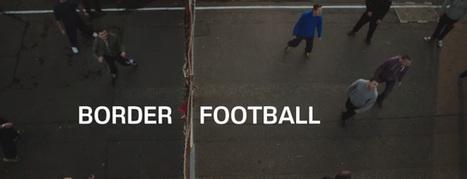 Carlsberg pacifie les pays en conflit grâce à des matchs de foot par dessus les frontières | Tendances publicitaires et marketing | Scoop.it