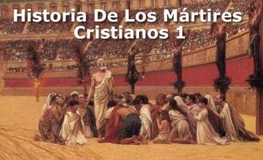 Art 1 : Historia De Los Mártires Cristianos   Perseguidos por la fe   Scoop.it