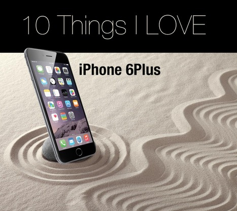 iPhone Six Plus: 10 Things I Love! | Social Marketing Revolution | Scoop.it