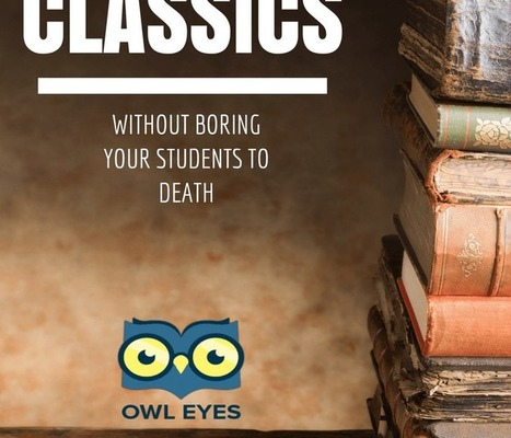 Tips for Teaching the Classics Without Boring Your Students to Death | Durff | Scoop.it