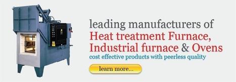 Industrial Furnace Manufacturers - Heat Treatment Furnace Suppliers in India | Industrial Furnace Manufacturer - Industrial Furnace Exporter in India | Scoop.it