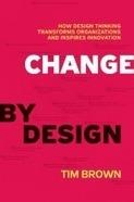 Change by Design : How design thinking transforms organizations and inspire innovation / Tim Brown, Harper Business, 2009 | La bibliothèque du Design Thinking de l'École des Ponts | Scoop.it