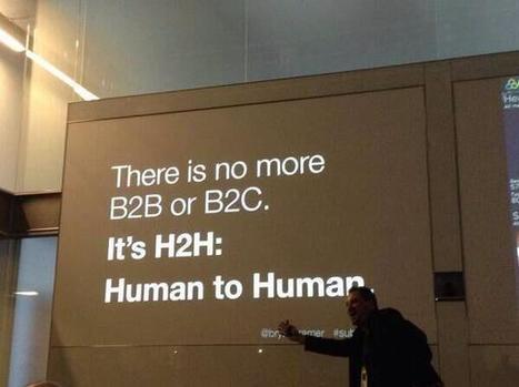 There is no more B2B or B2C. It's H2H: Human to Human | InnovAll | Scoop.it