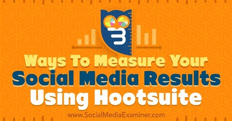 3 Ways to Measure Your Social Media Results Using Hootsuite  | Surviving Social Chaos | Scoop.it