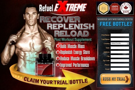 Refuel Extreme Review - GET FREE TRIAL SUPPLIES LIMITED!!! | Best Way For Build Mussels With Supplements | Scoop.it