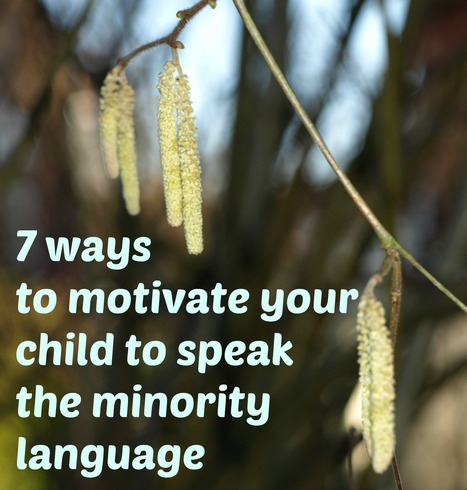 7 ways to motivate your child to speak the minority language | Spanish for Homeschooling | Scoop.it