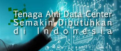 Tenaga Ahli Data Center Semakin Dibutuhkan di Indonesia | Informasi Menarik di Indonesia | Scoop.it