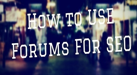 How Best to Use Forums for SEO {Link Building} | SEO | Scoop.it