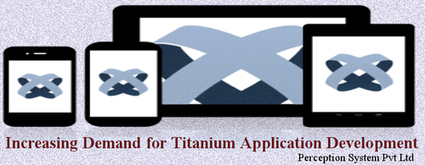 Increasing Demand for Titanium Application Development | Cross Platform Application Development India | Any | Scoop.it
