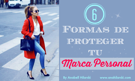 6 Formas de proteger tu Marca Personal - @AnabellHilarski | Redes Sociales | Scoop.it