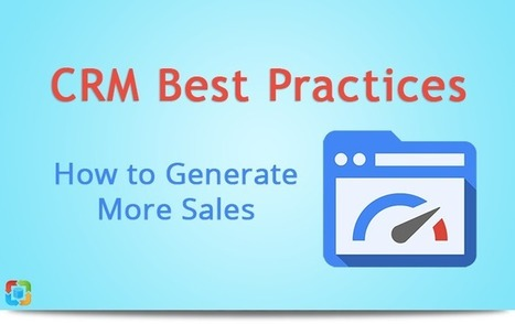 CRM Best Practices: How to Generate More Sales | CRM Data Migration Tips | Scoop.it