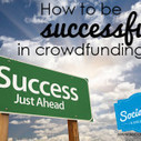 How to be successful in #crowdfunding | Digital-News on Scoop.it today | Scoop.it