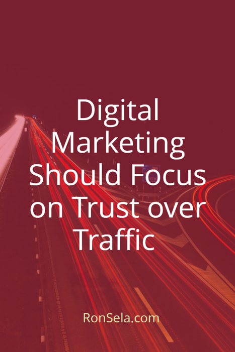 Digital Marketing Should Focus on Trust over Traffic | Content Marketing Strategy | Scoop.it