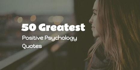50 Greatest Positive Psychology Quotes | Psicología Positiva, Felicidad y Bienestar. Positive Psychology,Happiness & Wellbeing | Scoop.it