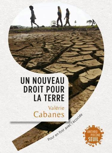 Un nouveau droit pour la Terre - Valérie Cabanes - Seuil   Parution d'ouvrages   Scoop.it