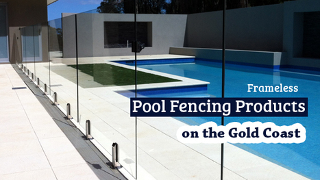 Frameless Pool Fencing Products on the Gold Coast | Glass Fencing | Scoop.it