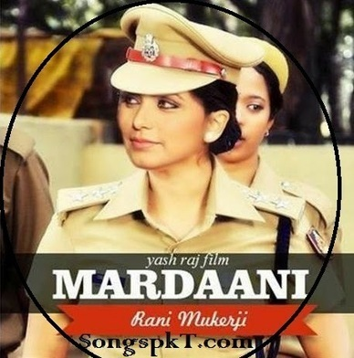Mardaani (2014) Hindi Movie Full Mp3 Songs Download | SongspkT.com | SongspkT.com -Download all kind of Mp3,Video Songs Free | Scoop.it