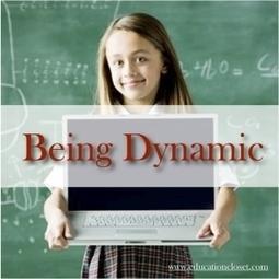 Being Dynamic - Education Closet | Leadership in education | Scoop.it