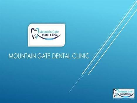Mountain Gate Dental Clinic offering technologically advanced treatment procedures | Mountain Gate Dental Clinic | Scoop.it