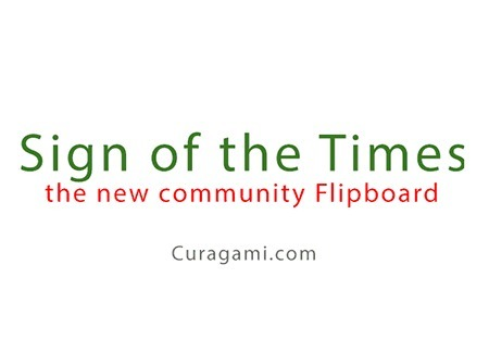 Sign of the Times Community Flipboard - Curagami | Curation Revolution | Scoop.it