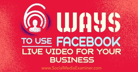 6 Ways to Use Facebook Live Video for Your Business : Social Media Examiner | Social Media, SEO, Mobile, Digital Marketing | Scoop.it