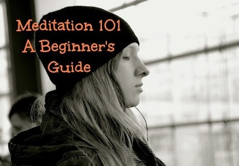 A Beginner's Guide To Meditation: The Tips, Benefits, and Techniques | About Meditation | Scoop.it