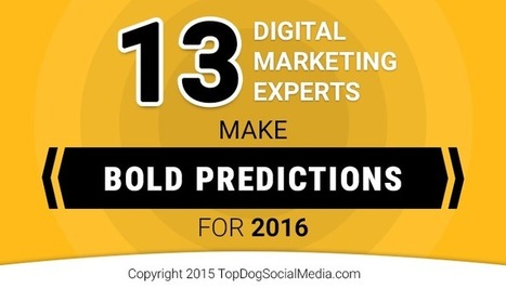13 Digital Marketing Experts Make Bold Predictions for 2016 | Social Media Marketing Superstars | Scoop.it