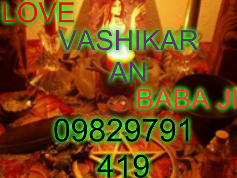 online world famous vashikaran specialist baba ji in india+09829791419 | MARRIAGE PROBLEM SOLUTION SPECIALIST BABAJI+91-9829791419 | Scoop.it