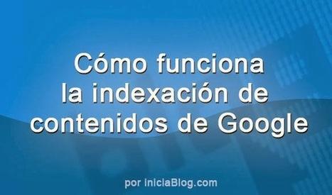 Cómo funciona la indexación de contenidos de Google | iniciaBlog - Te ayuda con Blogger para mejorar tu blog | InformaTIC | Scoop.it